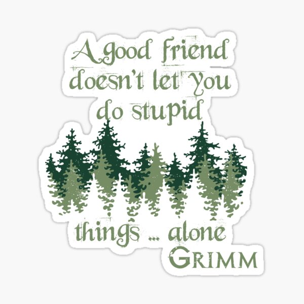 Good Friends Don't Let You Do Stupid Things...Alone Sticker