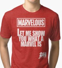 Marvelous, let me show you what a marvel is. Tri-blend T-Shirt