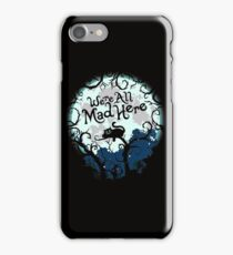 We're All Mad Here. Cheshire Cat. Alice in Wonderland. iPhone Case/Skin
