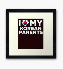 I Love My Korean Parents Framed Print