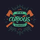STAY CURIOUS ALWAYS by snevi