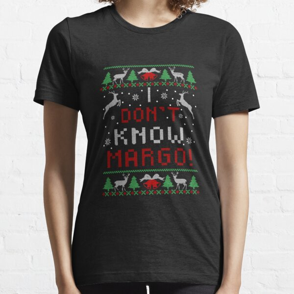 I Don T Know Margo Funny Christmas Vacation Essential T-Shirt