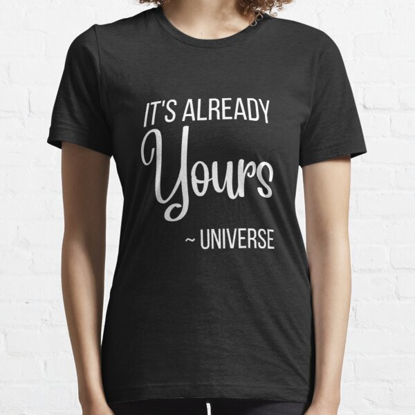 It's Already Yours ~ Universe Essential T-Shirt