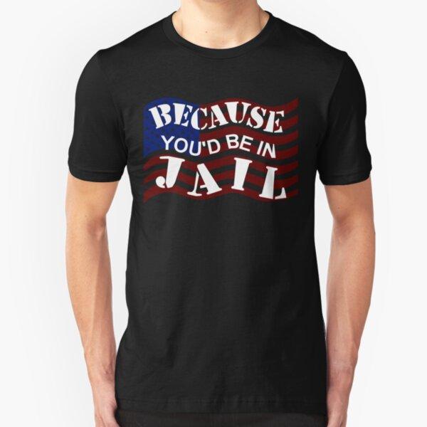 Because You'd Be In Jail Trump Debate Quotes Slim Fit T-Shirt
