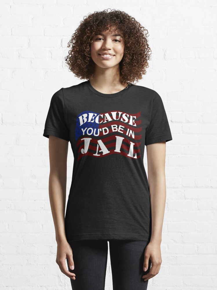 Alternate view of Because You'd Be In Jail Trump Debate Quotes Essential T-Shirt