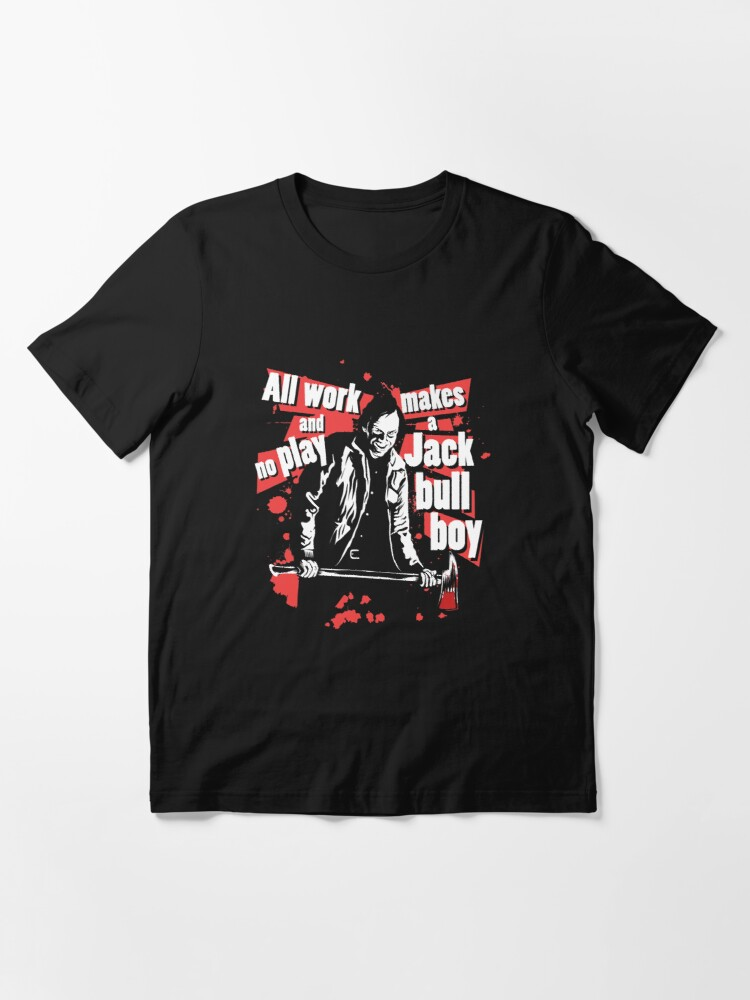 All Work And No Play Makes A Jack Bull Boy T Shirt By Mefo Redbubble