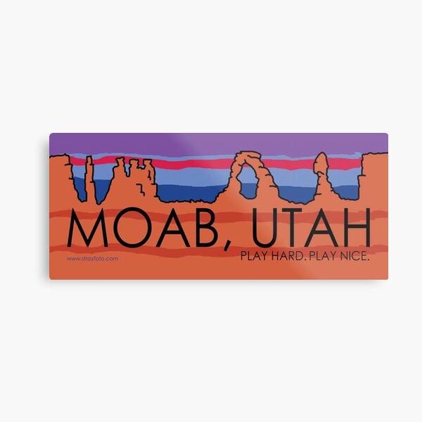 Moab, Utah! Play Hard, Play Nice. Metal Print