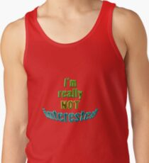 NOT interested !! Tank Top