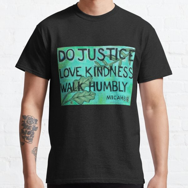 Do Justice Love Kindness Walk Humbly (Painting) Classic T-Shirt