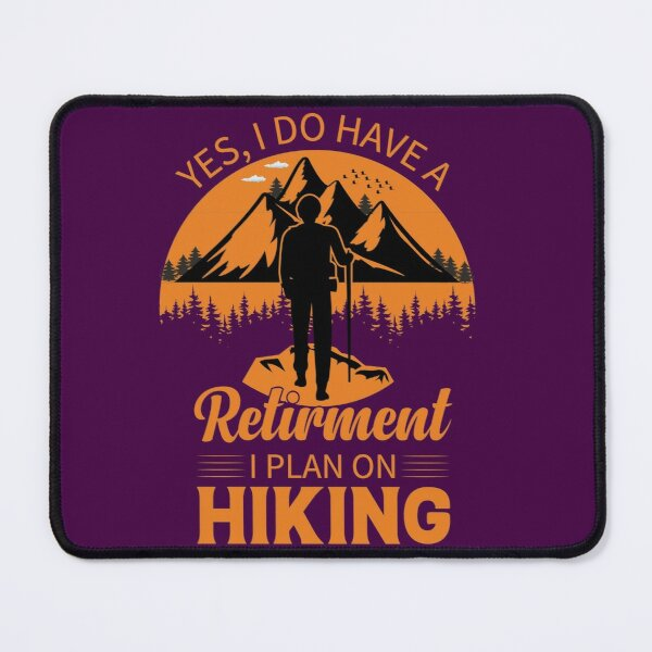 I Plan on Hiking after Retirement Mouse Pad