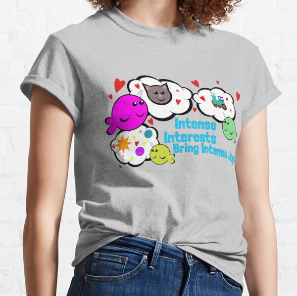 Intense Interests Bring Intense Joy! Classic T-Shirt