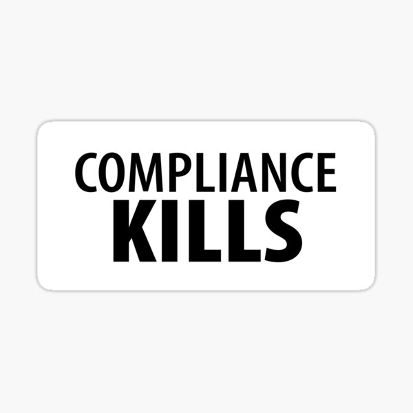 Compliance Kills Totalitarian 1984 Coronavirus covid anti covid19 Troll black pill sarcastic Sticker