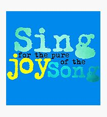 Sing for the pure joy of the Song Photographic Print