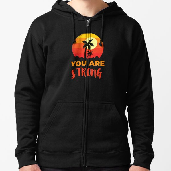 You Are Strong Beach, Positive Affirmation Gift, Positive Message Inspirational Quotes, Inspiring Thoughts Self Love Zipped Hoodie