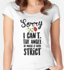 Sorry I Can't The Angel Of Music Is Very Strict Women's Fitted Scoop T-Shirt
