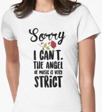 Sorry I Can't The Angel Of Music Is Very Strict Womens Fitted T-Shirt