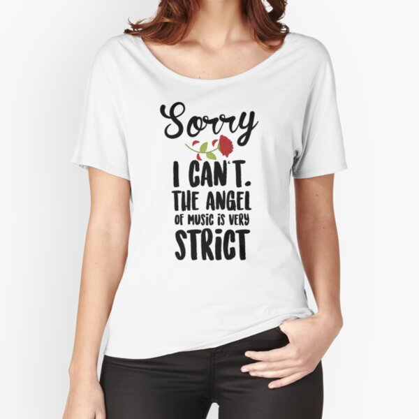 Sorry I Can't The Angel Of Music Is Very Strict Relaxed Fit T-Shirt