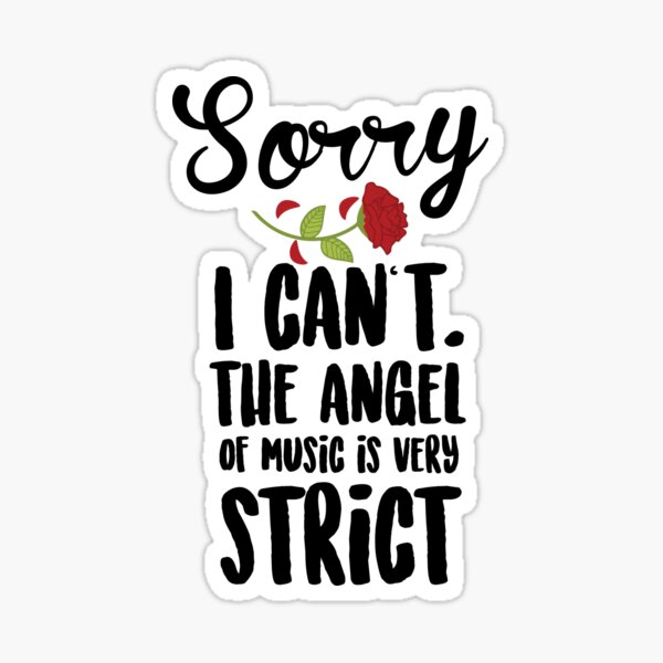 Sorry I Can't The Angel Of Music Is Very Strict Sticker