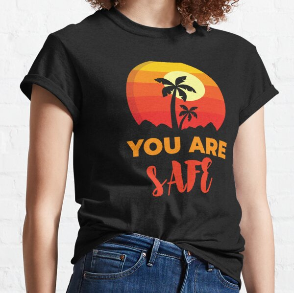 You Are Safe Beach, Positive Affirmation Gift, Positive Message Inspirational Quotes, Inspiring Thoughts Self Love Classic T-Shirt
