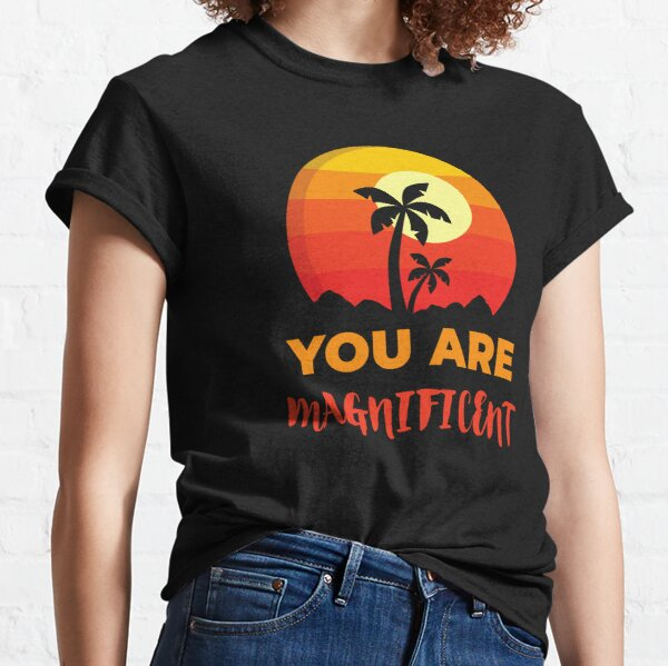 You Are Magnificent Beach, Positive Affirmation Gift, Positive Message Inspirational Quotes, Inspiring Thoughts Self Love Classic T-Shirt