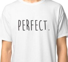 Perfect. Classic T-Shirt