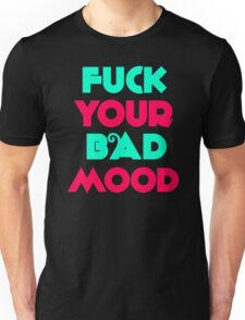 Funny Fuck Your Bad Mood Unisex T-Shirt