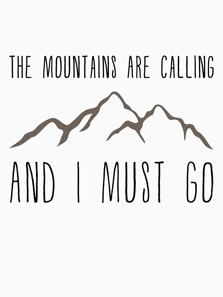 The Mountains Are Calling and I Must Go | Unisex T-Shirt
