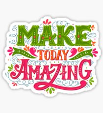 Make today amazing Sticker