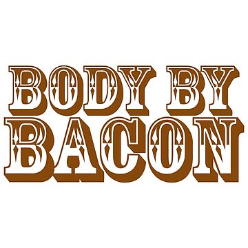 Body By Bacon by salju17