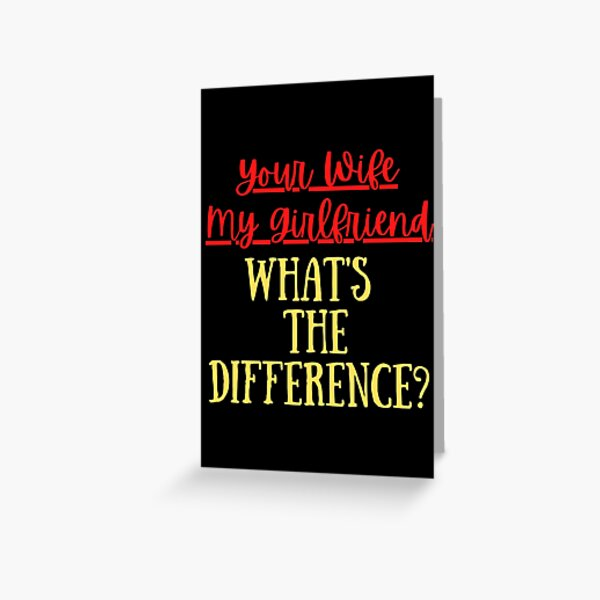 Your Wife My Girlfriend What's The Difference Funny  Apology Quote Greeting Card
