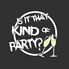 Is it that kind of party? by Laura Spencer