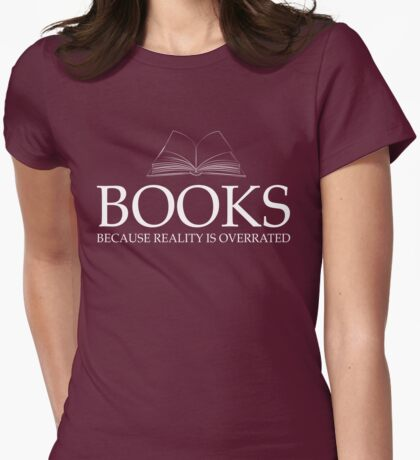 Books because reality is overrated Womens Fitted T-Shirt