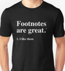Footnotes are great. I like them Unisex T-Shirt