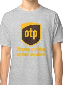 OTP - shipping anything, anytime, anywhere Classic T-Shirt