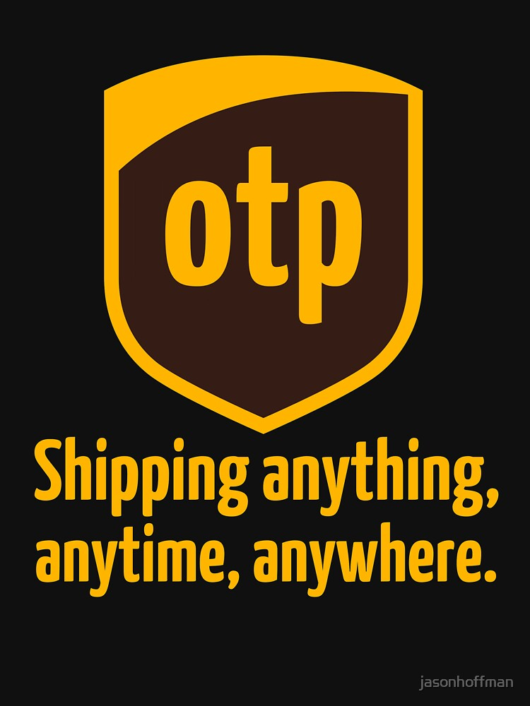OTP - shipping anything, anytime, anywhere | Unisex T-Shirt