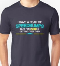 I have a fear of SPEEDBUMPS (1) Unisex T-Shirt