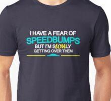 I have a fear of SPEEDBUMPS (1) Unisex T-Shirt