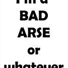 I'M A BAD ARSE by Paul Quixote Alleyne