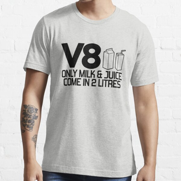V8 - Only milk & juice come in 2 litres (2) Essential T-Shirt