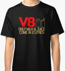 V8 - Only milk & juice come in 2 litres (3) Classic T-Shirt