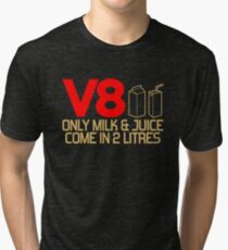 V8 - Only milk & juice come in 2 litres (3) Tri-blend T-Shirt