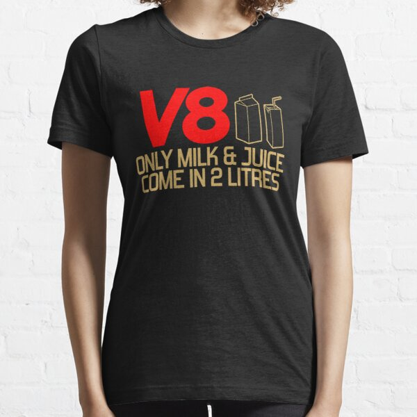 V8 - Only milk & juice come in 2 litres (3) Essential T-Shirt