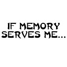 If memory serves me... by Beth Howard