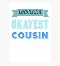 worlds okayest cousin - blue & white Photographic Print