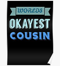 worlds okayest cousin - blue & black Poster