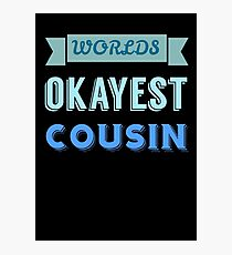 worlds okayest cousin - blue & black Photographic Print