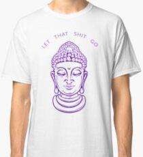 Let That Shit Go Meditating Buddha Classic T-Shirt