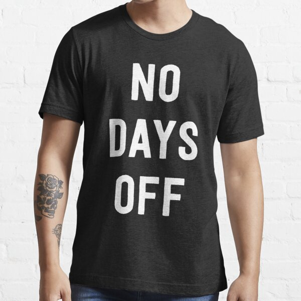 No days off Essential T-Shirt
