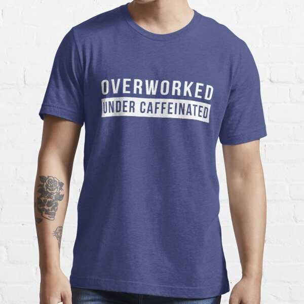Overworked. Under Caffeinated Essential T-Shirt