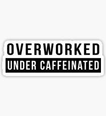 Overworked. Under Caffeinated Sticker